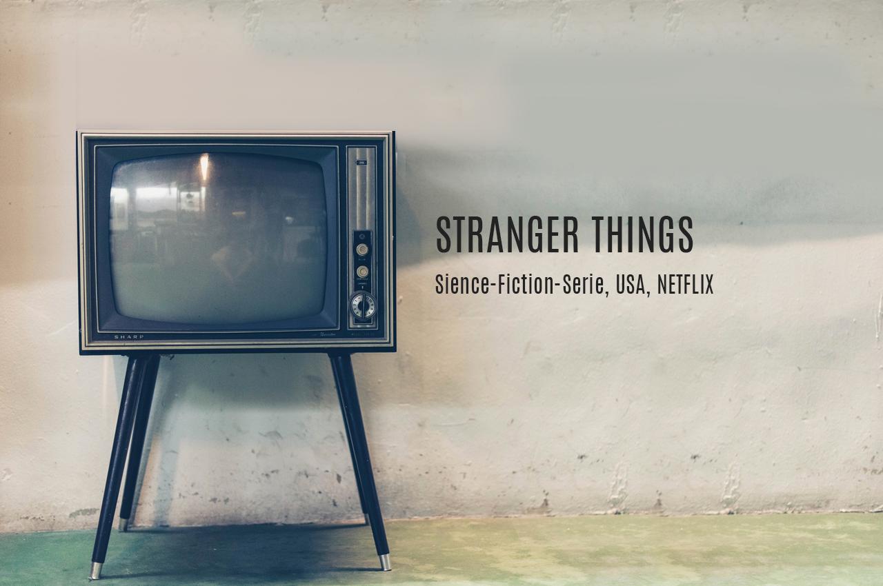 Stranger Things - Kritik - Kais Kolumne